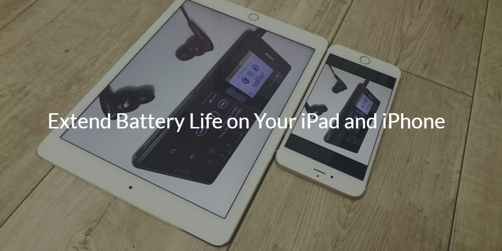 How to extend your battery life iPad and iPhone