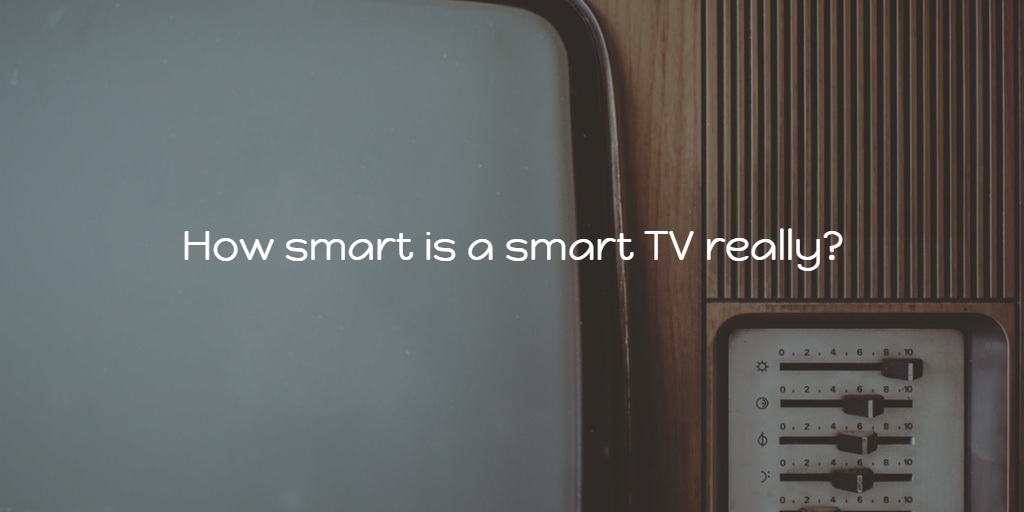 Old fashioned TV with text How smart is a smart TV really?