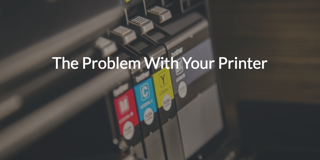 The problem with your Printer